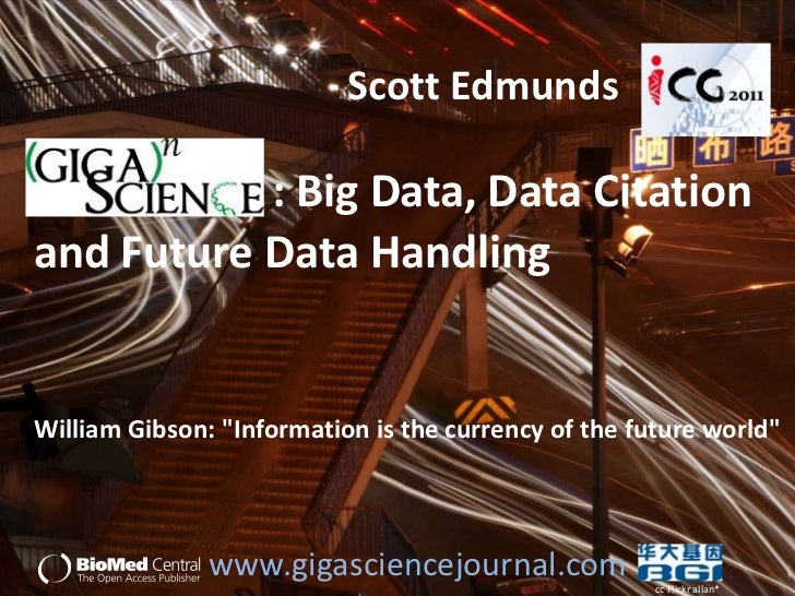 "Scott Edmunds           : Big Data, Data Citationand Future Data HandlingWilliam Gibson: ""Information is the currency of t..."