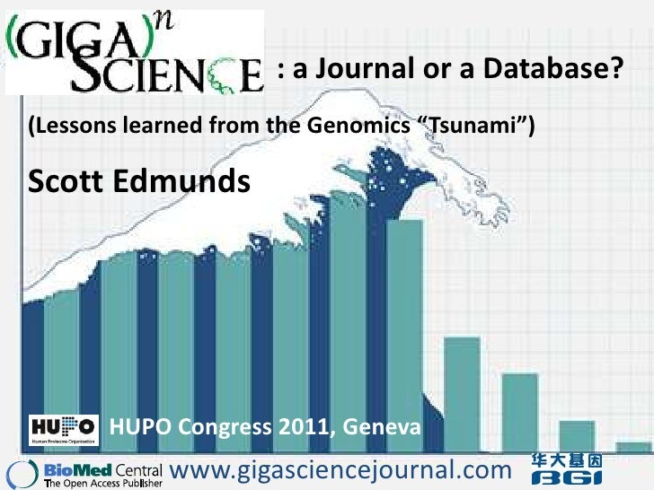 ": a Journal or a Database?<br />(Lessons learned from the Genomics ""Tsunami"")<br />Scott Edmunds<br />HUPO Congress 2011, ..."