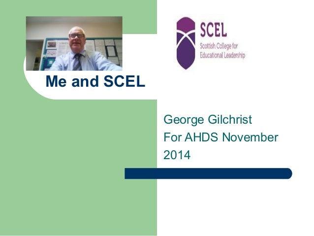 Me and SCEL  George Gilchrist  For AHDS November  2014