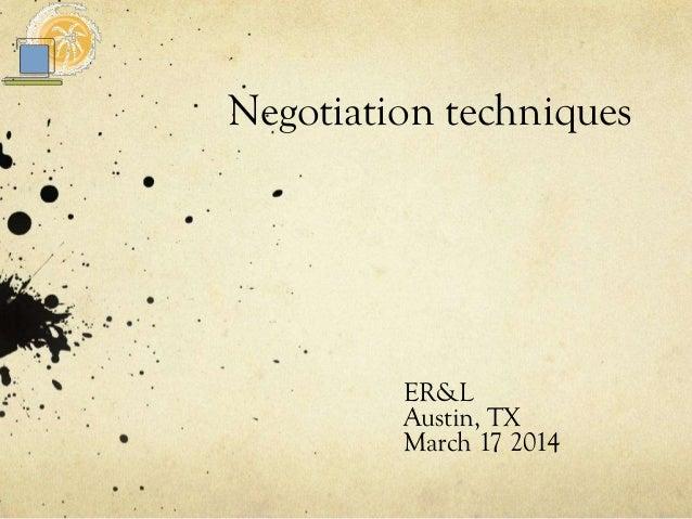Negotiation techniques ER&L Austin, TX March 17 2014