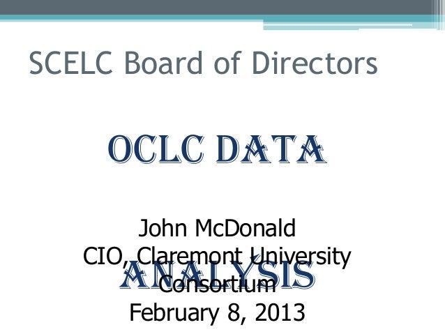 SCELC Board of Directors     OCLC Data        John McDonald   CIO, Claremont University      Analysis          Consortium ...