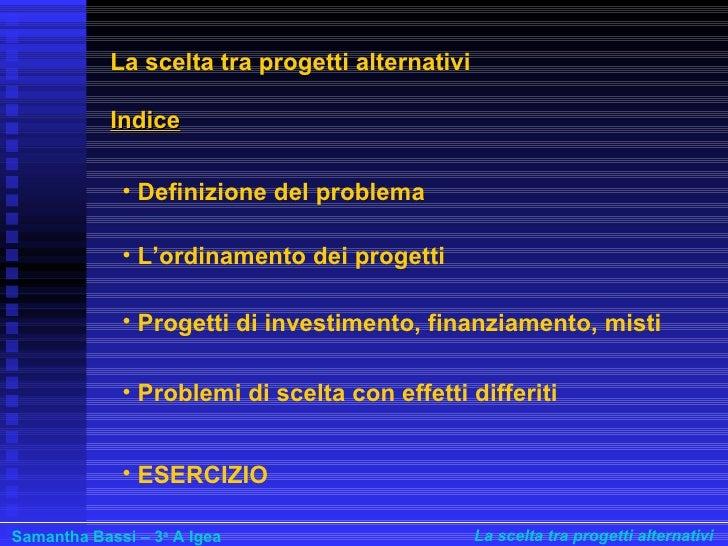 Scelta Fra Progetti Finanziari a cura di Samantha Bassi Slide 2