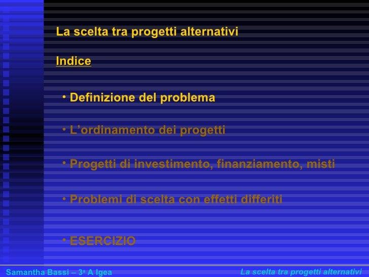 Scelta Fra Progetti Finanziari a cura di Samantha Bassi Slide 3