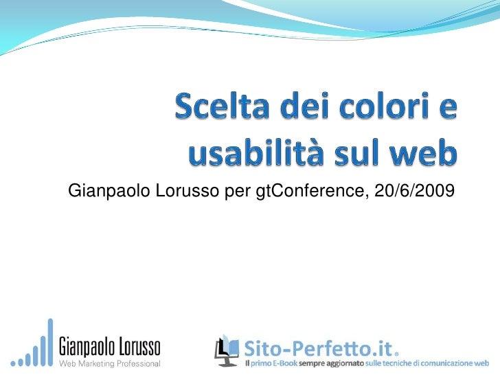 Scelta dei colori e usabilità sul web<br />Gianpaolo Lorusso per gtConference, 20/6/2009<br />