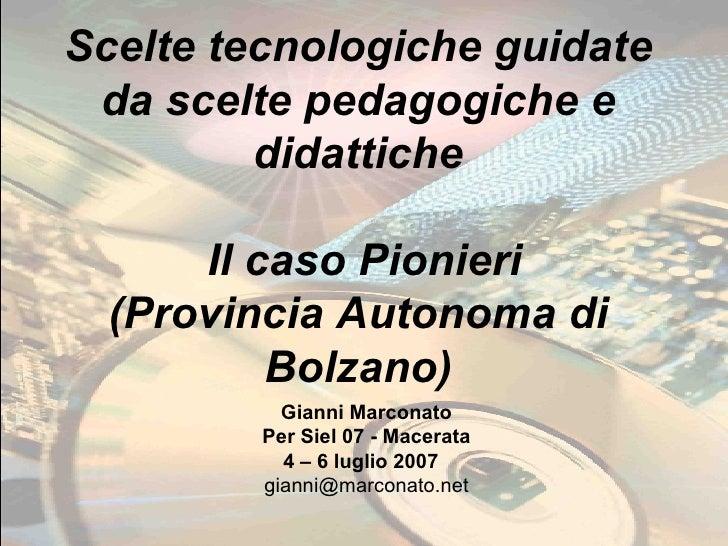 Scelte tecnologiche guidate da scelte pedagogiche e didattiche  Il caso Pionieri (Provincia Autonoma di Bolzano) Gianni Ma...