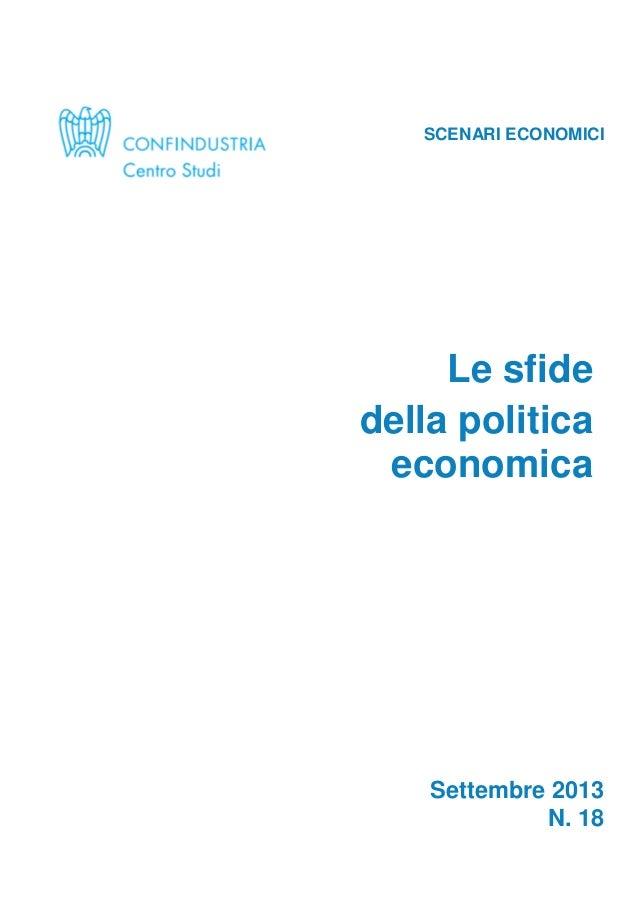 CENTRO STUDI CONFINDUSTRIA Scenari economici n. 18, Settembre 2013 1 SCENARI ECONOMICI Le sfide della politica economica S...