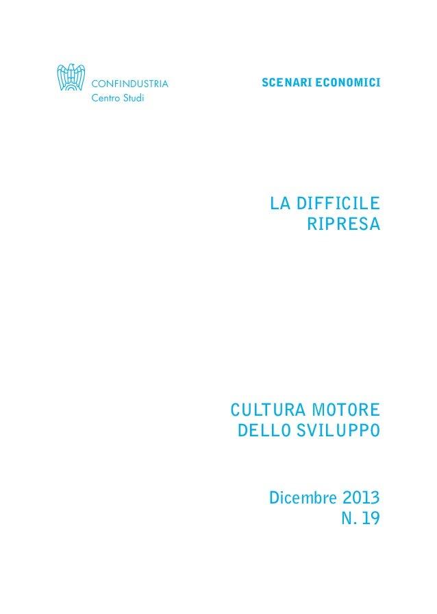 SCENARI ECONOMICI  LA DIFFICILE RIPRESA  CULTURA MOTORE DELLO SVILUPPO  Dicembre 2013 N. 19