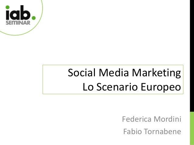 Social Media Marketing   Lo Scenario Europeo          Federica Mordini          Fabio Tornabene
