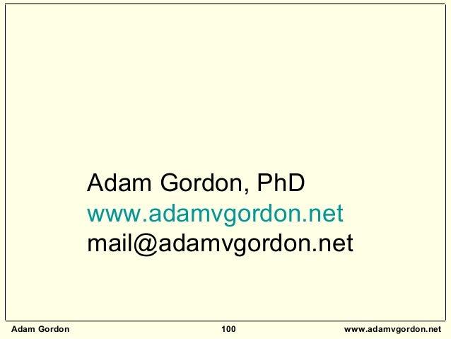 Adam Gordon 100 www.adamvgordon.net Adam Gordon, PhD www.adamvgordon.net mail@adamvgordon.net