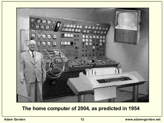 Adam Gordon 12 www.adamvgordon.net The home computer of 2004, as predicted in 1954