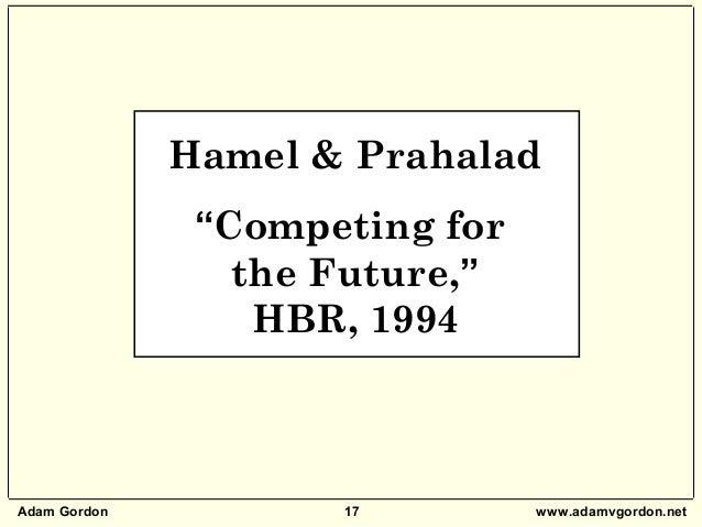 "Adam Gordon 17 www.adamvgordon.net Hamel & Prahalad ""Competing for the Future,"" HBR, 1994"