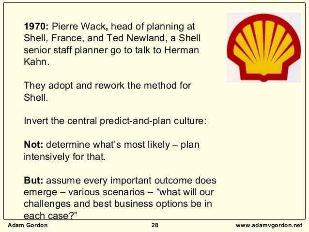 Adam Gordon 28 www.adamvgordon.net 1970: Pierre Wack, head of planning at Shell, France, and Ted Newland, a Shell senior s...