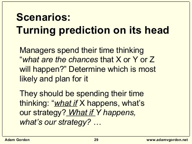 """Adam Gordon 29 www.adamvgordon.net Managers spend their time thinking """"what are the chances that X or Y or Z will happen?""""..."""
