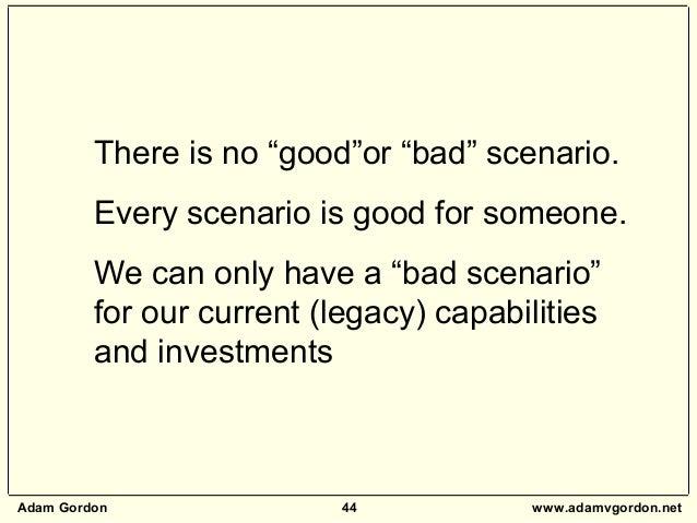"Adam Gordon 44 www.adamvgordon.net There is no ""good""or ""bad"" scenario. Every scenario is good for someone. We can only ha..."
