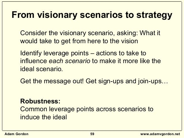 Adam Gordon 59 www.adamvgordon.net Consider the visionary scenario, asking: What it would take to get from here to the vis...