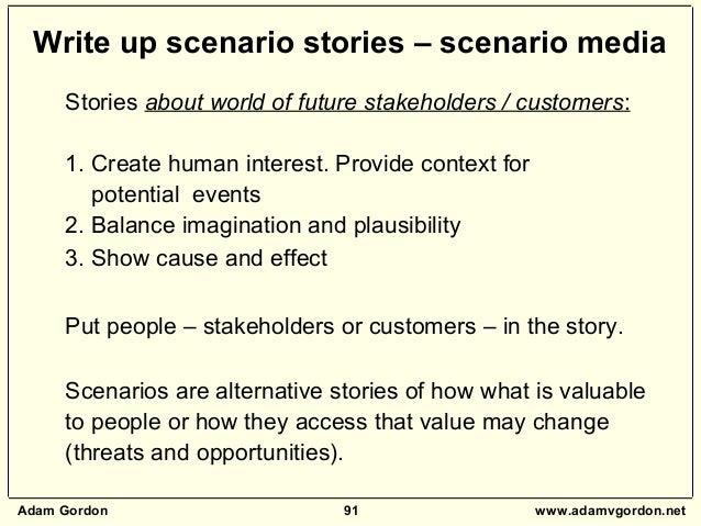Adam Gordon 91 www.adamvgordon.net Stories about world of future stakeholders / customers: 1. Create human interest. Provi...