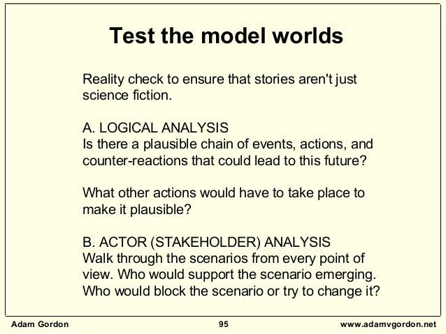 Adam Gordon 95 www.adamvgordon.net Test the model worlds Reality check to ensure that stories aren't just science fiction....