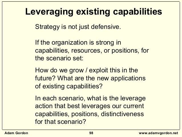 Adam Gordon 98 www.adamvgordon.net Strategy is not just defensive. If the organization is strong in capabilities, resource...
