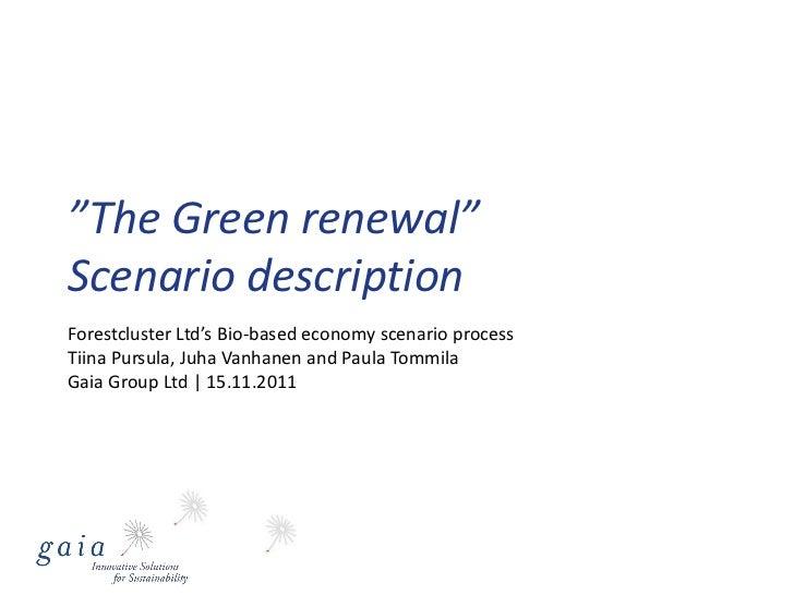 """""""The Green renewal""""Scenario descriptionForestcluster Ltd's Bio-based economy scenario processTiina Pursula, Juha Vanhanen ..."""