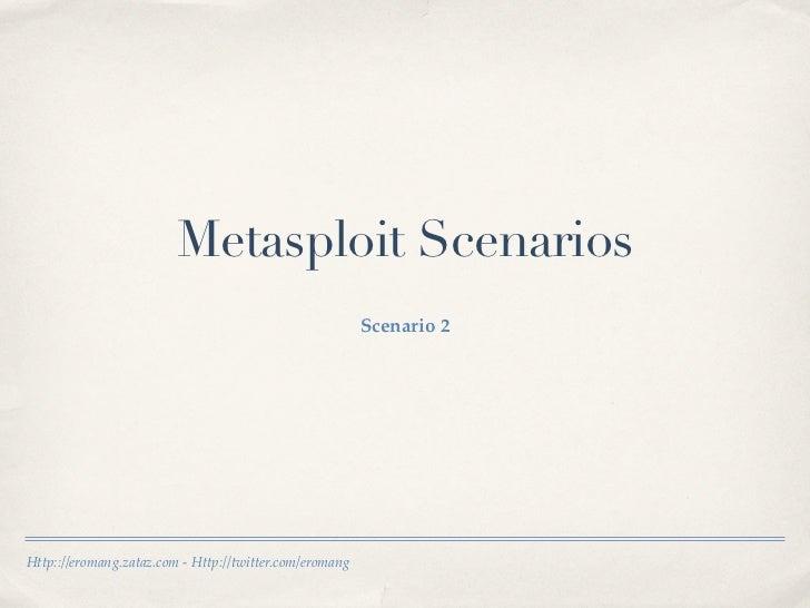Metasploit Scenarios                                                         Scenario 2Http:://eromang.zataz.com - Http://...