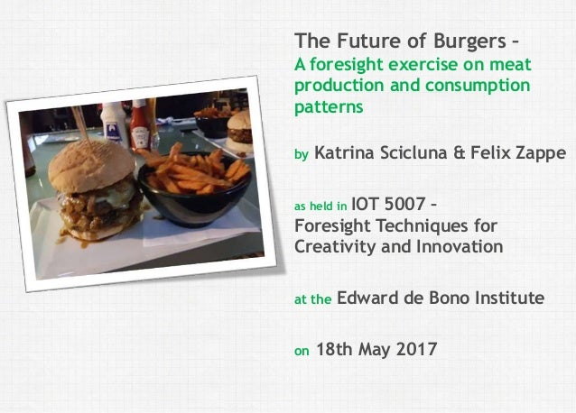 Felix Zappe05.08.2017Kurs: Thema | Fakultät | Institution Disclaimer The Future of Burgers – A foresight exercise on meat ...