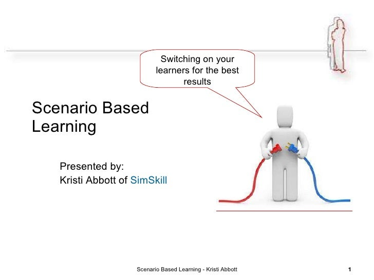 Scenario Based  Learning Presented by:  Kristi Abbott of  SimSkill Scenario Based Learning - Kristi Abbott Switching on yo...