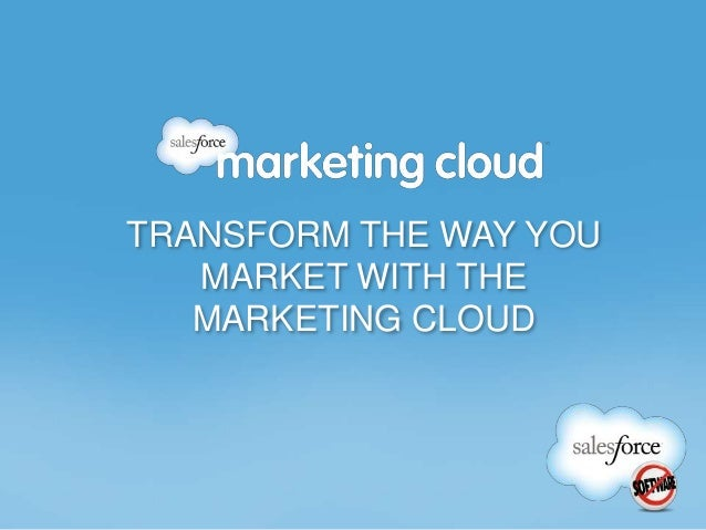 TRANSFORM THE WAY YOU MARKET WITH THE MARKETING CLOUD