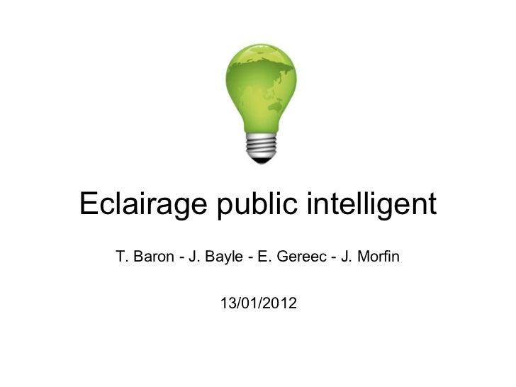 Eclairage public intelligent  T. Baron - J. Bayle - E. Gereec - J. Morfin                 13/01/2012