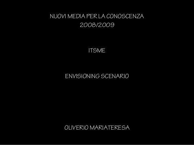 NUOVI MEDIA PER LA CONOSCENZA 2008/2009 ITSME ENVISIONING SCENARIO OLIVERIO MARIATERESA