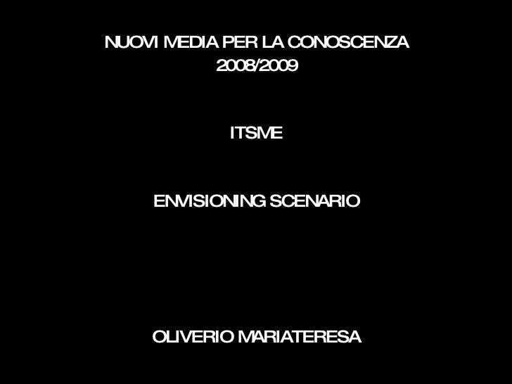 <ul><li>NUOVI MEDIA PER LA CONOSCENZA </li></ul><ul><li>2008/2009 </li></ul><ul><li>ITSME </li></ul><ul><li>ENVISIONING SC...