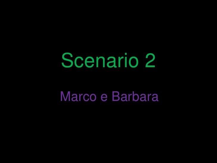 Scenario 2 Marco e Barbara