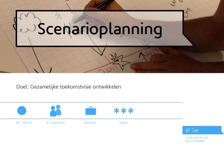 ScenarioplanningDoel: Gezamelijke toekomstvisie ontwikkelen60 - 120 min    4 - 8 personen   werkvorm   expert             ...