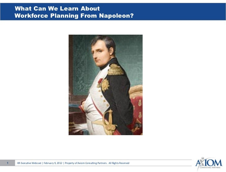 What Can We Learn About    Workforce Planning From Napoleon?1   HR Execu)ve Webcast   February 9, 2012   P...