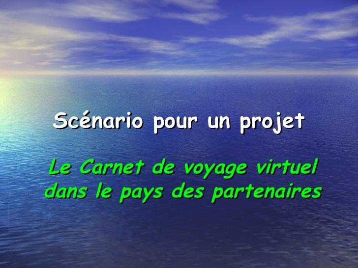 Scénario pour un projet Le Carnet de voyage virtuel dans le pays des partenaires