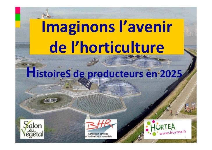 Imaginonsl'avenir    del'horticultureHistoireS deproducteursen2025                                   1