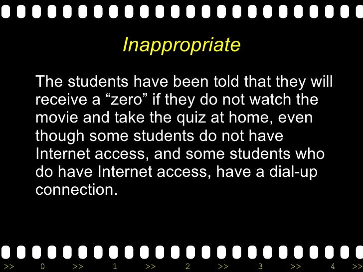 """Inappropriate <ul><li>The students have been told that they will receive a """"zero"""" if they do not watch the movie and take ..."""