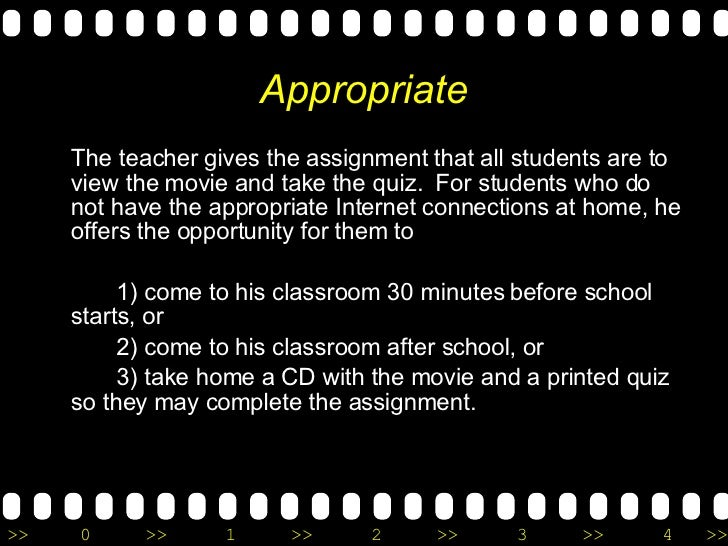 Appropriate <ul><li>The teacher gives the assignment that all students are to view the movie and take the quiz.  For stude...