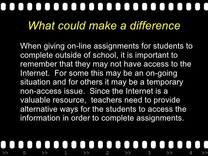 What could make a difference <ul><li>When giving on-line assignments for students to complete outside of school, it is imp...