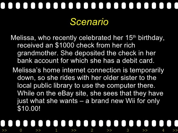Scenario <ul><li>Melissa, who recently celebrated her 15 th  birthday, received an $1000 check from her rich grandmother. ...