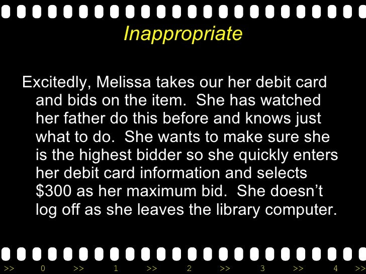 Inappropriate <ul><li>Excitedly, Melissa takes our her debit card and bids on the item.  She has watched her father do thi...