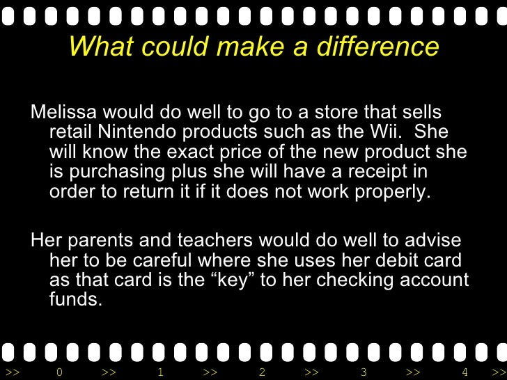 What could make a difference <ul><li>Melissa would do well to go to a store that sells retail Nintendo products such as th...