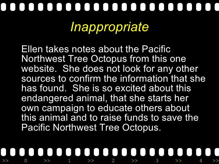 Inappropriate <ul><li>Ellen takes notes about the Pacific Northwest Tree Octopus from this one website.  She does not look...