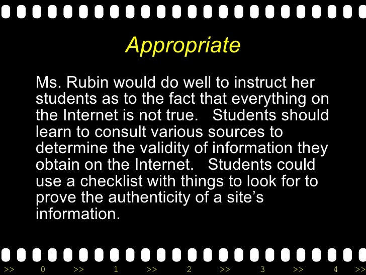 Appropriate <ul><li>Ms. Rubin would do well to instruct her students as to the fact that everything on the Internet is not...