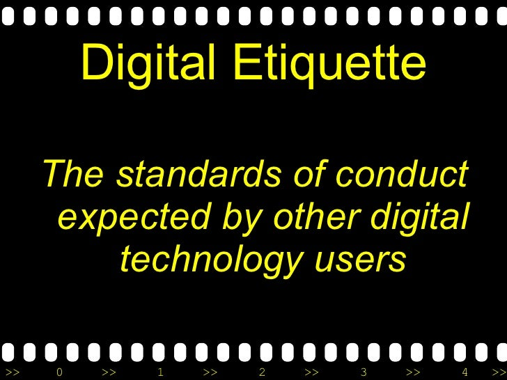 Digital Etiquette <ul><li>The standards of conduct expected by other digital technology users </li></ul>