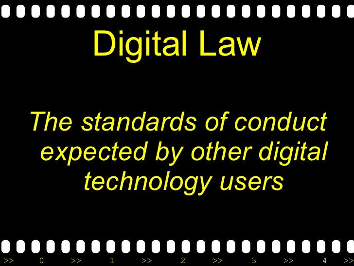 Digital Law <ul><li>The standards of conduct expected by other digital technology users </li></ul>
