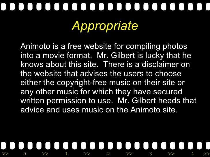 Appropriate <ul><li>Animoto is a free website for compiling photos into a movie format.  Mr. Gilbert is lucky that he know...