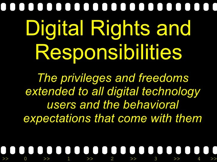 Digital Rights and Responsibilities <ul><li>The privileges and freedoms extended to all digital technology users and the b...