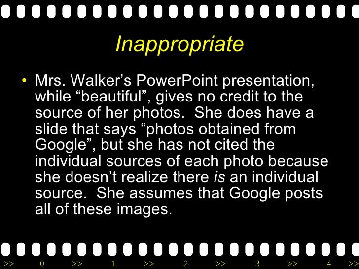 """Inappropriate <ul><li>Mrs. Walker's PowerPoint presentation, while """"beautiful"""", gives no credit to the source of her photo..."""