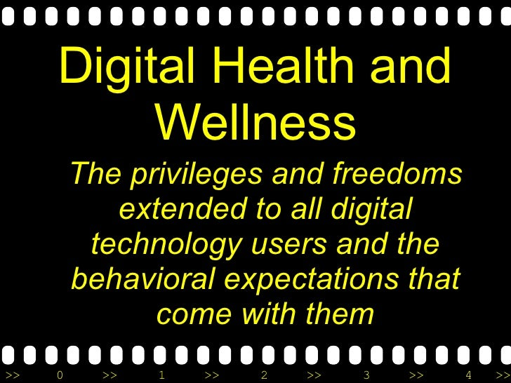 Digital Health and Wellness <ul><li>The privileges and freedoms extended to all digital technology users and the behaviora...