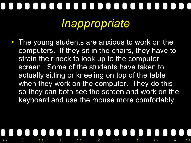 Inappropriate <ul><li>The young students are anxious to work on the computers.  If they sit in the chairs, they have to st...